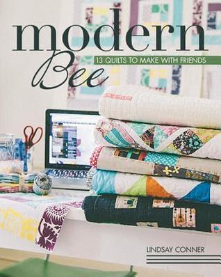 Modern Bee-13 Quilts to Make with Friends Lindsay Conner