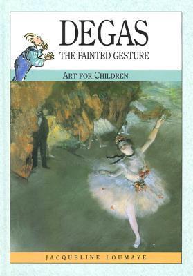 Degas: The Painted Gesture Jacqueline Loumaye