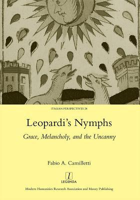 Leopardis Nymphs: Grace, Melancholy, and the Uncanny  by  Fabio A. Camilletti
