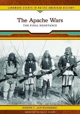 The Apache Wars: The Final Resistance  by  Joseph C. Jastrzembski