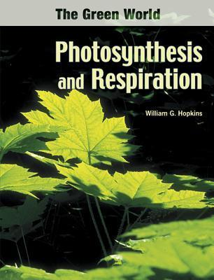 Photosynthesis and Respiration  by  William G. Hopkins