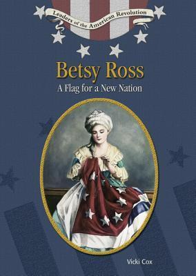 Betsy Ross: Flag for a New Nation Vicki Cox