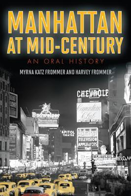 Manhattan at Mid-Century: An Oral History  by  Myrna Katz Frommer