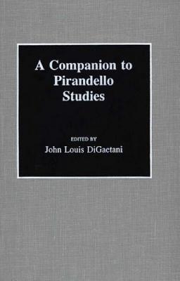 A Companion to Pirandello Studies  by  John Louis DiGaetani