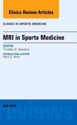 MRI in Sports Medicine, an Issue of Clinics in Sports Medicine,  by  Timothy G Sanders