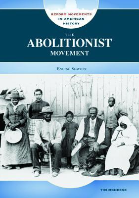 The Abolitionist Movement: Ending Slavery  by  Tim McNeese