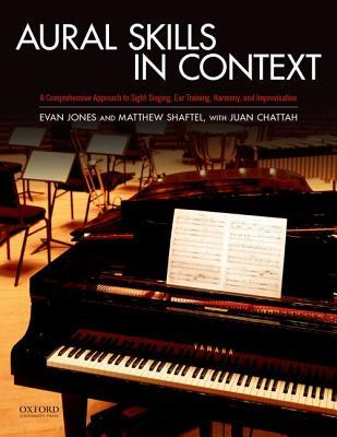 Aural Skills in Context: A Comprehensive Approach to Sight Singing, Ear Training, Keyboard Harmony, and Improvisation Evan Jones