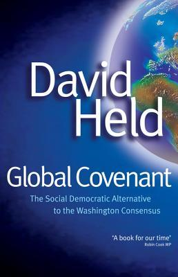 Global Covenant: The Social Democratic Alternative to the Washington Consensus  by  David Held