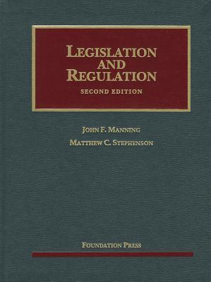 Legislation and Regulation: Cases and Materials  by  John F. Manning