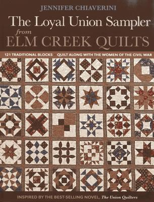 Loyal Union Sampler from ELM Creek Quilts: 121 Traditional Blocks Quilt Along with the Women of the Civil War  by  Jennifer Chiaverini