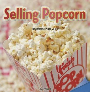 Selling Popcorn: Understand Place Value Kelly Tate