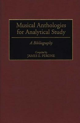 Musical Anthologies For Analytical Study: A Bibliography  by  James E. Perone