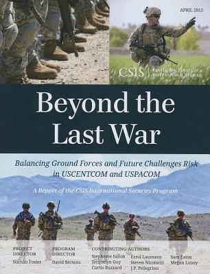 Beyond the Last War: Balancing Ground Forces and Future Challenges Risk in USCENTCOM and USPACOM Nathan Freier