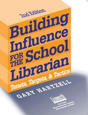 Building Influence for the School Librarian: Tenets, Targets, and Tactics Gary N. Hartzell