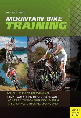 Mountain Bike Training: For All Levels of Performance Achim Schmidt