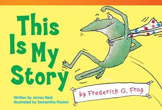 This Is My Story  by  Frederick G. Frog by James Reid Jr.