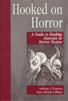 Hooked on Horror: A Guide to Reading Interests in Horror Fiction  by  Anthony J. Fonseca