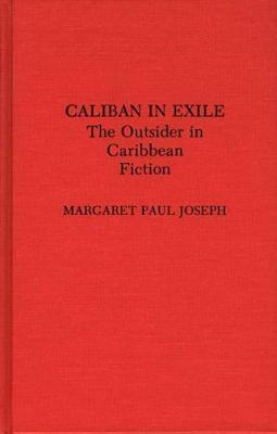Caliban in Exile: The Outsider in Caribbean Fiction  by  Margaret Paul Joseph