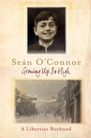 Growing Up So High: A Liberties Boyhood Sean OConnor