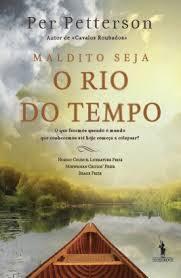 Maldito Seja o Rio do Tempo Per Petterson