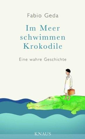 Im Meer Schwimmen Krokodile: Die Wahre Geschichte Von Enaiatollah Akbari Fabio Geda