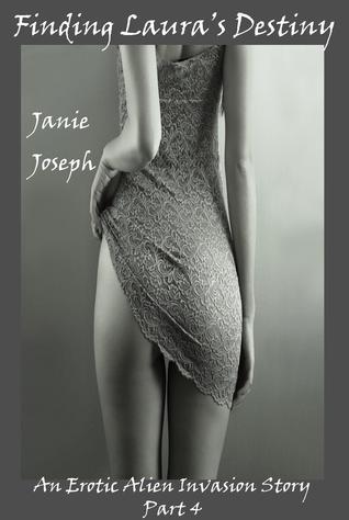 Finding Lauras Destiny. An Erotic Alien Invasion Story. (The Alien Invasion Series Part 4). Janie Joseph