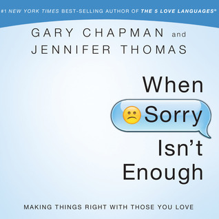 When Sorry Isnt Enough: Making Things Right with Those You Love Gary Chapman