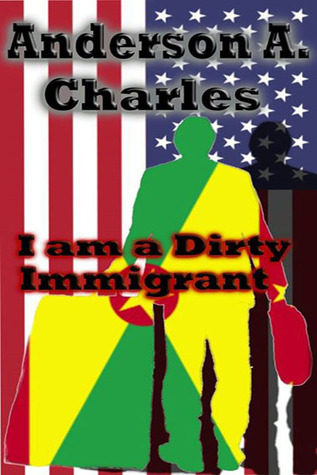I am a Dirty Immigrant Anderson A. Charles