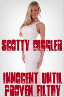 Innocent Until Proven Filthy - The Adventures of a Slut Magnet: Volume Two  by  Scotty Diggler
