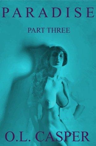 Paradise - Part Three O.L. Casper