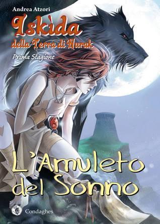 LAmuleto del Sonno (Iskìda della Terra di Nurak #1)  by  Andrea Atzori