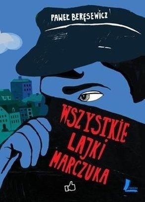 Wszystkie lajki Marczuka  by  Paweł Beręsewicz