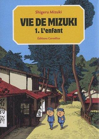 Vie de Mizuki 1: Lenfant  by  Shigeru Mizuki