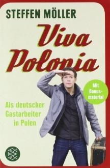 Viva Polonia - als Deutscher Gastarbeiter In Polen [Mit Bonusmaterial] Steffen Möller