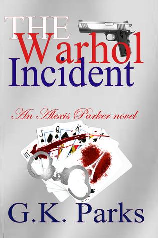 The Warhol Incident (Alexis Parker #2) G.K. Parks