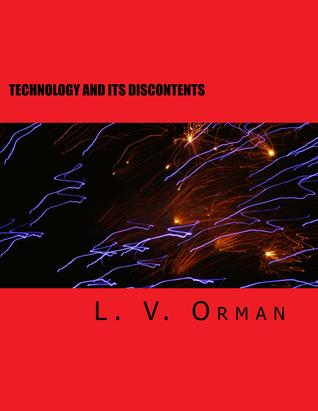 Technology and Its Discontents L.V. Orman