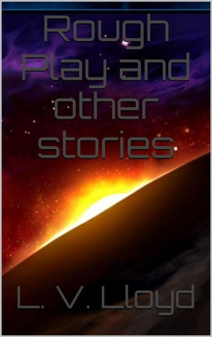 Rough Play and other stories  by  L.V. Lloyd