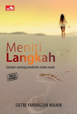 True Story: Meniti Langkah: Catatan Seorang Penderita Stroke Muda  by  Sutri Yaningsih Manik
