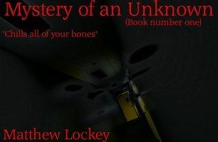 Mystery of an Unknown (Unknown, #1) Matthew Lockey