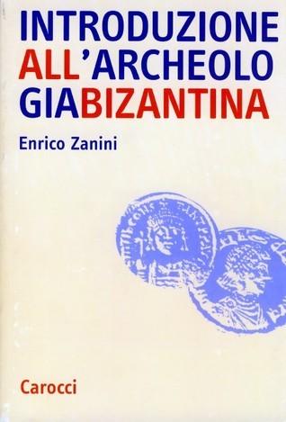 Introduzione allarcheologia bizantina Enrico Zanini