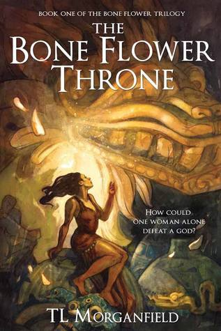 The Bone Flower Throne (The Bone Flower Trilogy, #1) T.L. Morganfield
