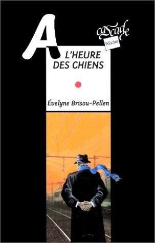 A Lheure Des Chiens Evelyne Brisou-Pellen