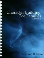 Character Building For Families (Volume 1) Lee Ann Rubsam