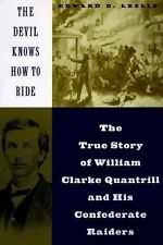The Devil Knows How To Ride: The True Story Of William Clarke Quantrill and His Confederate Raiders Edward E. Leslie