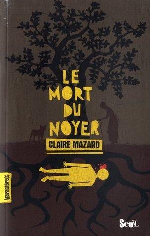 Le Mort Du Noyer  by  Claire Mazard