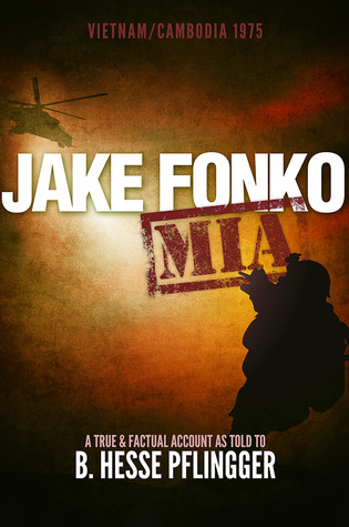 Jake Fonko M.I.A.: Vietnam/Cambodia 1975 (Jake Fonko #1)  by  B. Hesse Pflingger