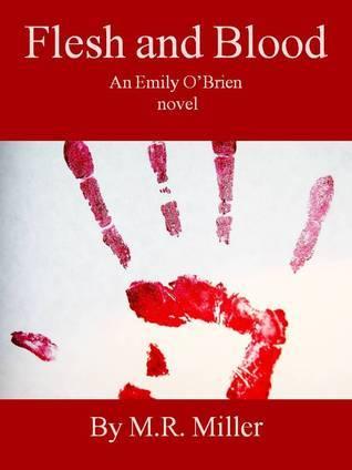 Flesh and Blood (An Emily OBrien novel #4) M.R.  Miller