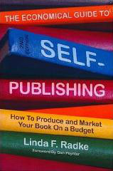The Economical Guide to Self-Publishing: How to Produce and Market Your Book on a Budget: How to Produce and Market Your Book on a Budget  by  Linda F. Radke