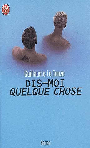 Dis-moi quelque chose  by  Guillaume Le Touze