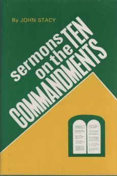 Sermons on the Ten Commandments John Stacy